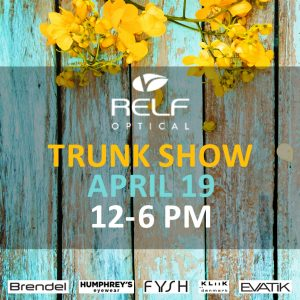 Relf Optical Trunk Show is April 19th from noon to 6 PM.